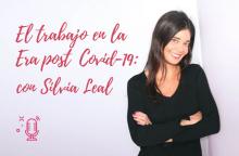 El trabajo en la Era post Covid-19, con Silvia Leal