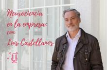 Neurociencia en la empresa, con Luis Castellanos